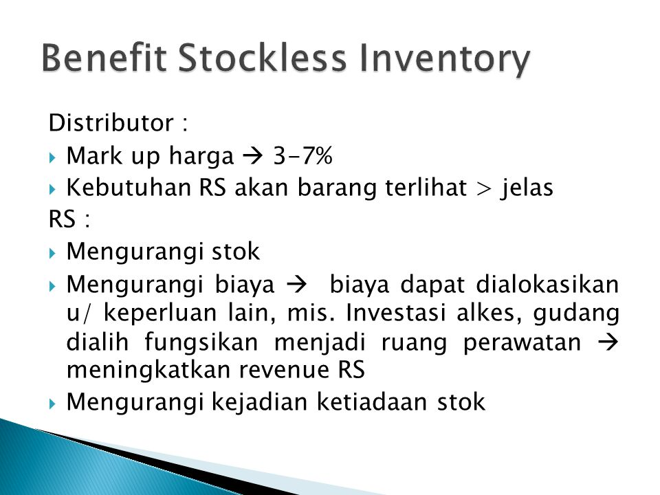 Distributor :  Mark up harga  3-7%  Kebutuhan RS akan barang terlihat > jelas RS :  Mengurangi stok  Mengurangi biaya  biaya dapat dialokasikan u/ keperluan lain, mis.