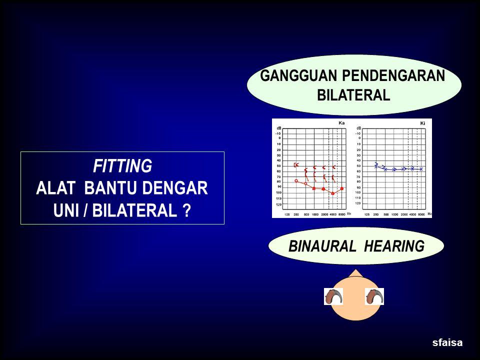 BINAURAL HEARING sfaisa FITTING ALAT BANTU DENGAR UNI / BILATERAL ? GANGGUAN PENDENGARAN BILATERAL