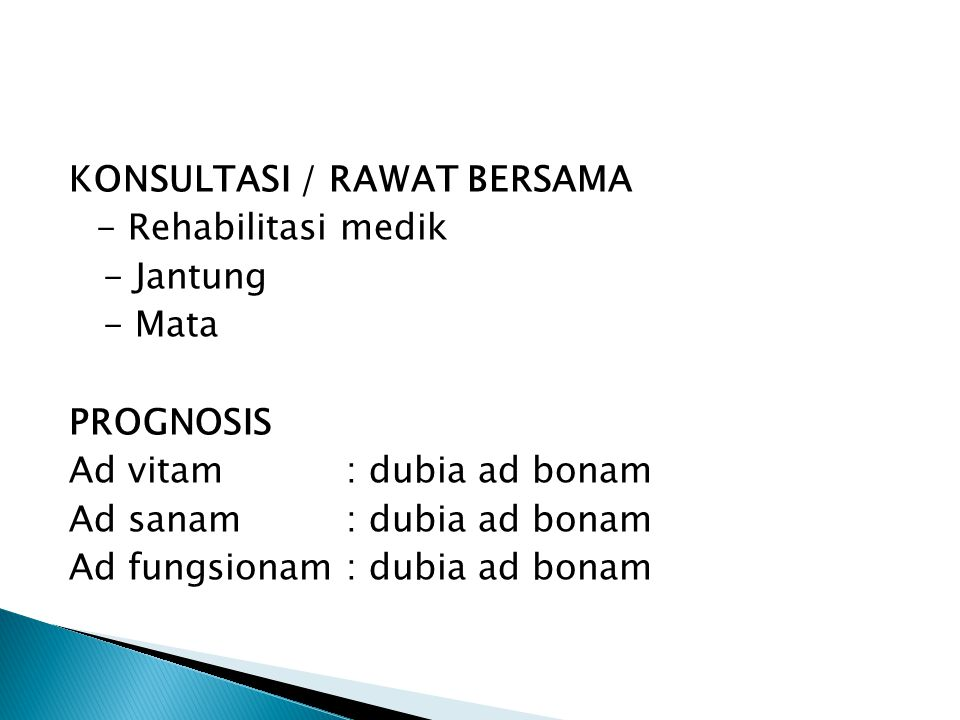 KONSULTASI / RAWAT BERSAMA - Rehabilitasi medik - Jantung - Mata PROGNOSIS Ad vitam: dubia ad bonam Ad sanam: dubia ad bonam Ad fungsionam: dubia ad b