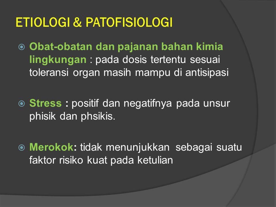 ETIOLOGI & PATOFISIOLOGI  Obat-obatan dan pajanan bahan kimia lingkungan : pada dosis tertentu sesuai toleransi organ masih mampu di antisipasi  Str