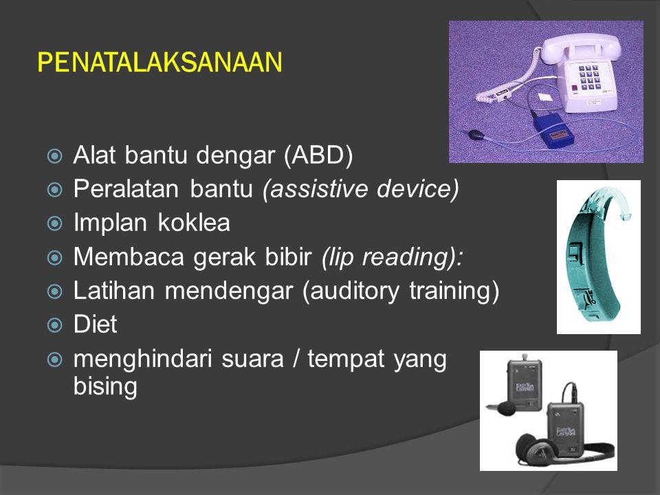 PENATALAKSANAAN  Alat bantu dengar (ABD)  Peralatan bantu (assistive device)  Implan koklea  Membaca gerak bibir (lip reading):  Latihan mendenga