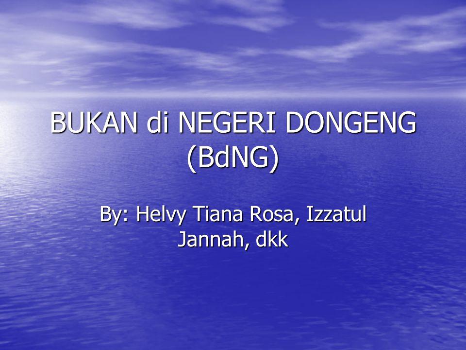 BUKAN di NEGERI DONGENG (BdNG) By: Helvy Tiana Rosa, Izzatul Jannah, dkk