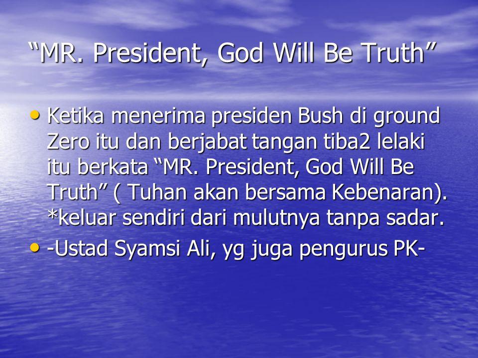 """""""MR. President, God Will Be Truth"""" Ketika menerima presiden Bush di ground Zero itu dan berjabat tangan tiba2 lelaki itu berkata """"MR. President, God W"""