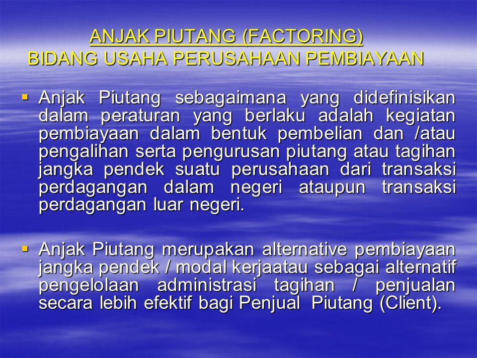ANJAK PIUTANG (FACTORING) BIDANG USAHA PERUSAHAAN PEMBIAYAAN AAAAnjak Piutang sebagaimana yang didefinisikan dalam peraturan yang berlaku adalah k