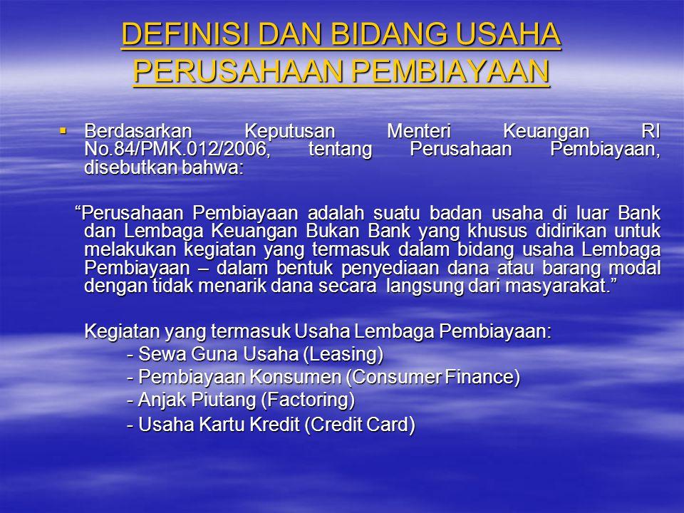 DEFINISI DAN BIDANG USAHA PERUSAHAAN PEMBIAYAAN BBBBerdasarkan Keputusan Menteri Keuangan RI No.84/PMK.012/2006, tentang Perusahaan Pembiayaan, di