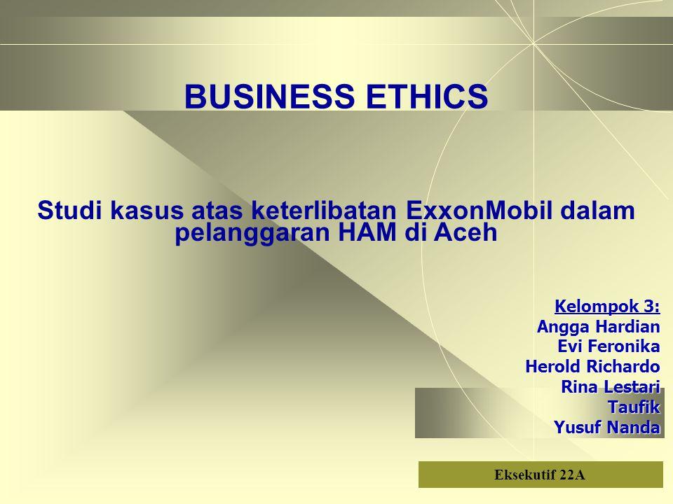 Kelompok 3: Angga Hardian Evi Feronika Herold Richardo Rina Lestari Taufik Yusuf Nanda Eksekutif 22A Studi kasus atas keterlibatan ExxonMobil dalam pe