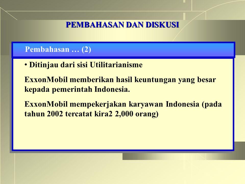 PEMBAHASAN DAN DISKUSI Pembahasan … (2) Ditinjau dari sisi Utilitarianisme ExxonMobil memberikan hasil keuntungan yang besar kepada pemerintah Indones