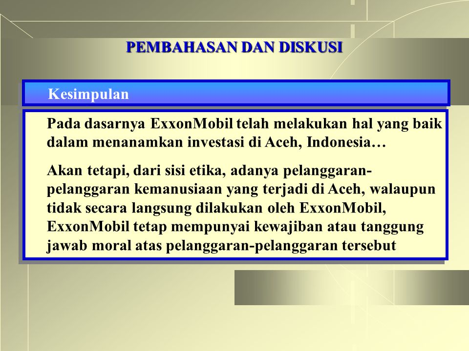 PEMBAHASAN DAN DISKUSI Kesimpulan Pada dasarnya ExxonMobil telah melakukan hal yang baik dalam menanamkan investasi di Aceh, Indonesia… Akan tetapi, d