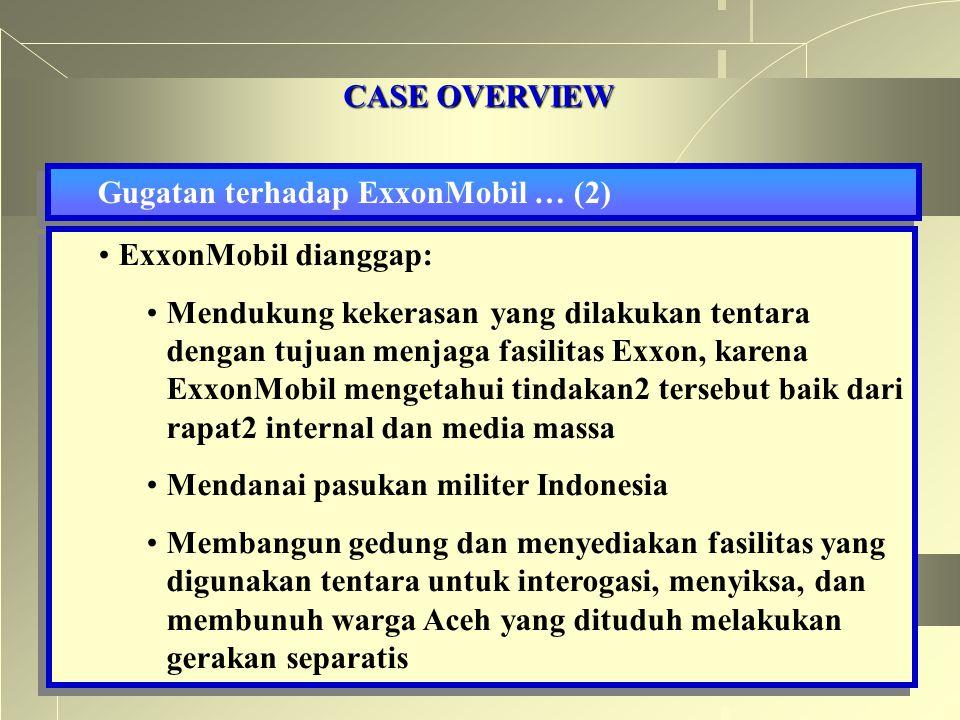 CASE OVERVIEW Gugatan terhadap ExxonMobil … (2) ExxonMobil dianggap: Mendukung kekerasan yang dilakukan tentara dengan tujuan menjaga fasilitas Exxon,