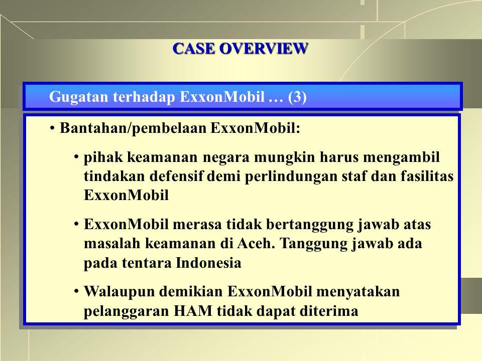 CASE OVERVIEW Gugatan terhadap ExxonMobil … (3) Bantahan/pembelaan ExxonMobil: pihak keamanan negara mungkin harus mengambil tindakan defensif demi pe
