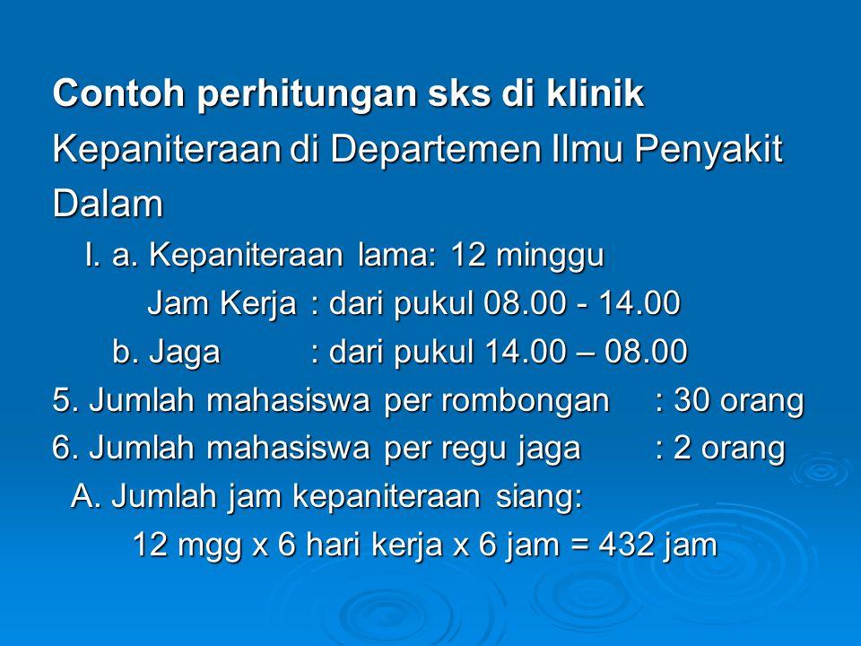Contoh perhitungan sks di klinik Kepaniteraan di Departemen Ilmu Penyakit Dalam I. a. Kepaniteraan lama: 12 minggu Jam Kerja: dari pukul 08.00 - 14.00