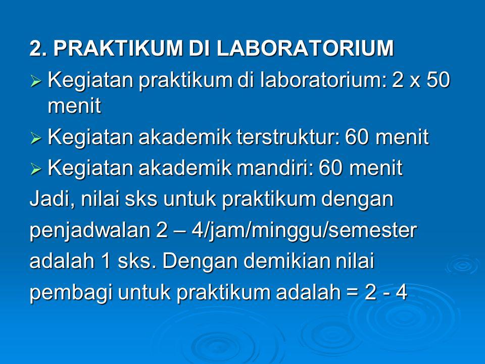 2. PRAKTIKUM DI LABORATORIUM  Kegiatan praktikum di laboratorium: 2 x 50 menit  Kegiatan akademik terstruktur: 60 menit  Kegiatan akademik mandiri: