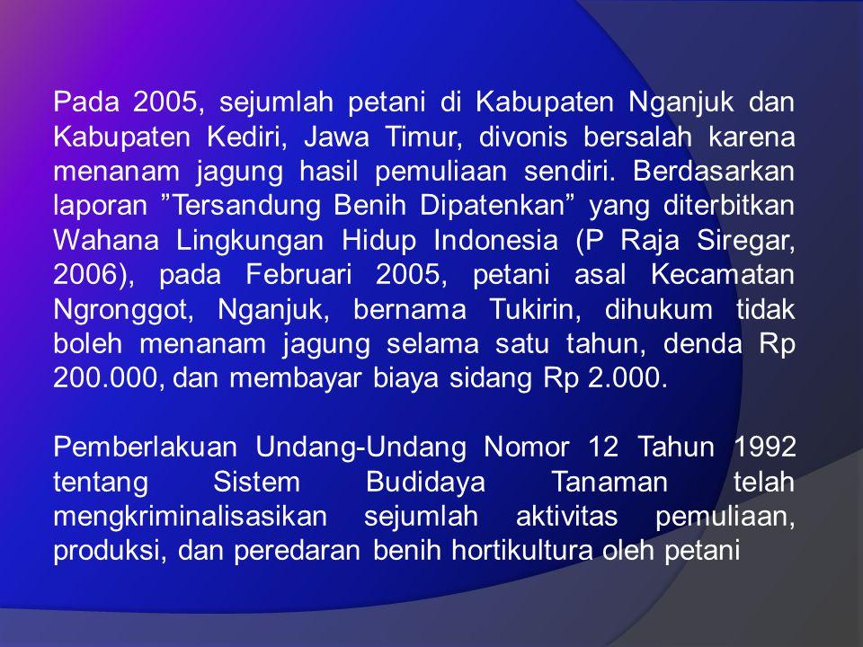 Pada 2005, sejumlah petani di Kabupaten Nganjuk dan Kabupaten Kediri, Jawa Timur, divonis bersalah karena menanam jagung hasil pemuliaan sendiri.