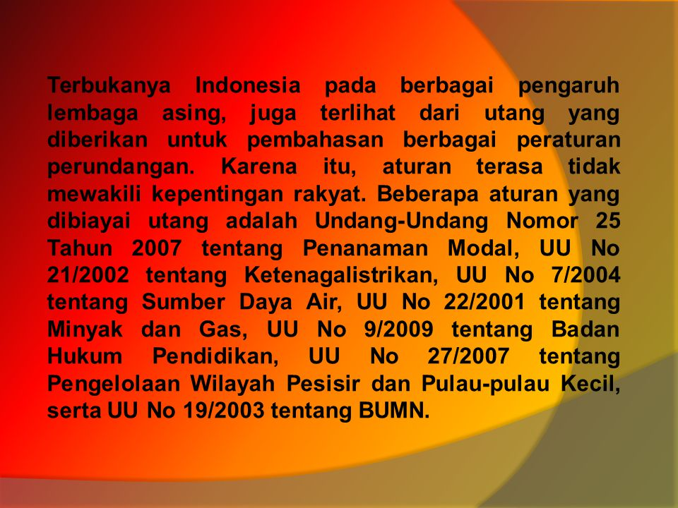 Terbukanya Indonesia pada berbagai pengaruh lembaga asing, juga terlihat dari utang yang diberikan untuk pembahasan berbagai peraturan perundangan.