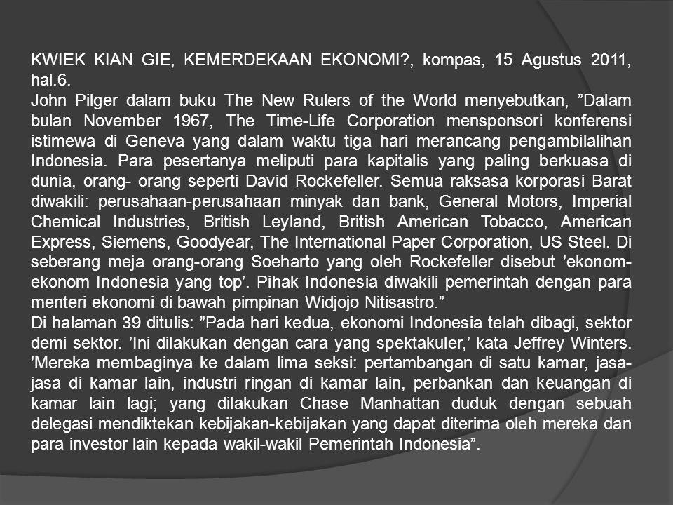 KWIEK KIAN GIE, KEMERDEKAAN EKONOMI?, kompas, 15 Agustus 2011, hal.6.