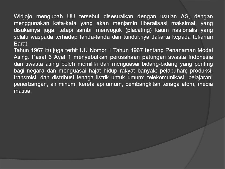 Widjojo mengubah UU tersebut disesuaikan dengan usulan AS, dengan menggunakan kata-kata yang akan menjamin liberalisasi maksimal, yang disukainya juga, tetapi sambil menyogok (placating) kaum nasionalis yang selalu waspada terhadap tanda-tanda dari tunduknya Jakarta kepada tekanan Barat.
