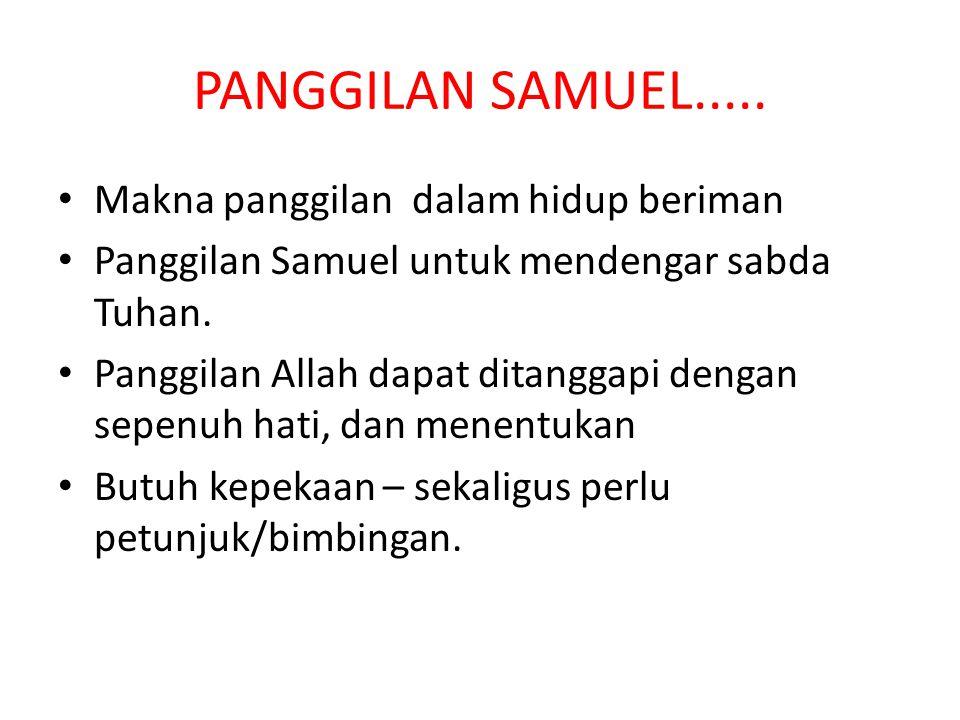 PANGGILAN SAMUEL..... Makna panggilan dalam hidup beriman Panggilan Samuel untuk mendengar sabda Tuhan. Panggilan Allah dapat ditanggapi dengan sepenu