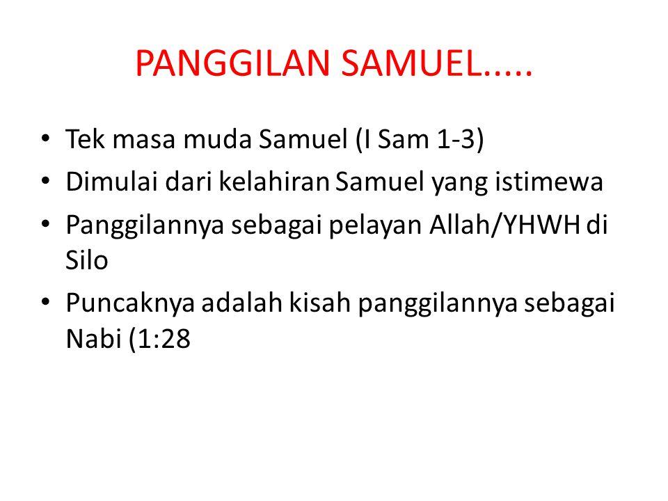 PANGGILAN SAMUEL..... Tek masa muda Samuel (I Sam 1-3) Dimulai dari kelahiran Samuel yang istimewa Panggilannya sebagai pelayan Allah/YHWH di Silo Pun