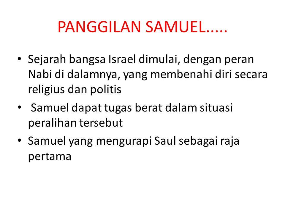 PANGGILAN SAMUEL..... Sejarah bangsa Israel dimulai, dengan peran Nabi di dalamnya, yang membenahi diri secara religius dan politis Samuel dapat tugas