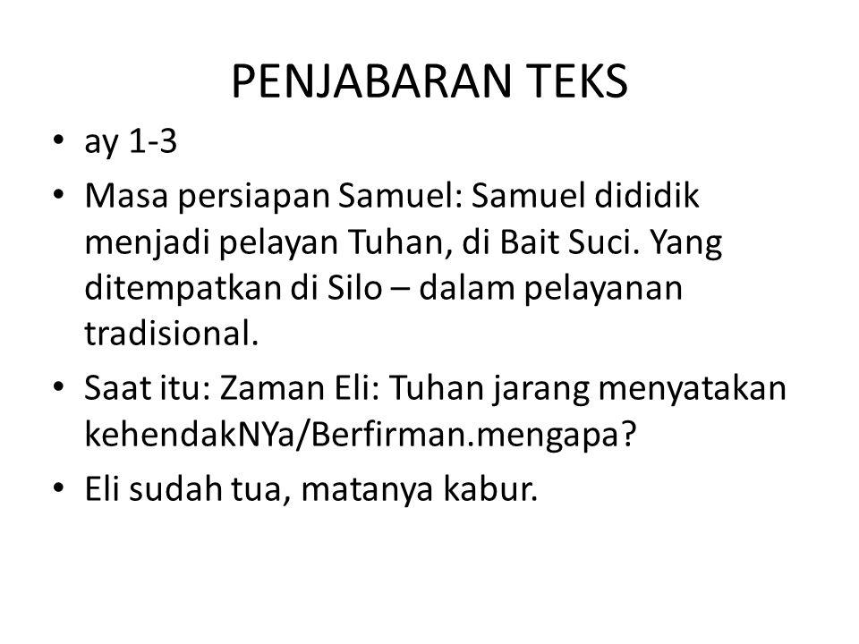 PENJABARAN TEKS ay 1-3 Masa persiapan Samuel: Samuel dididik menjadi pelayan Tuhan, di Bait Suci. Yang ditempatkan di Silo – dalam pelayanan tradision