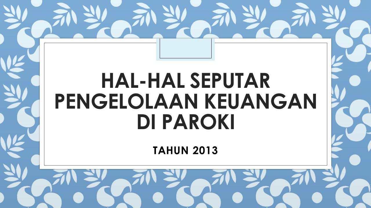 HAL-HAL SEPUTAR PENGELOLAAN KEUANGAN DI PAROKI TAHUN 2013