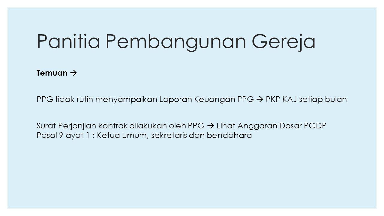 Panitia Pembangunan Gereja Temuan  PPG tidak rutin menyampaikan Laporan Keuangan PPG  PKP KAJ setiap bulan Surat Perjanjian kontrak dilakukan oleh P