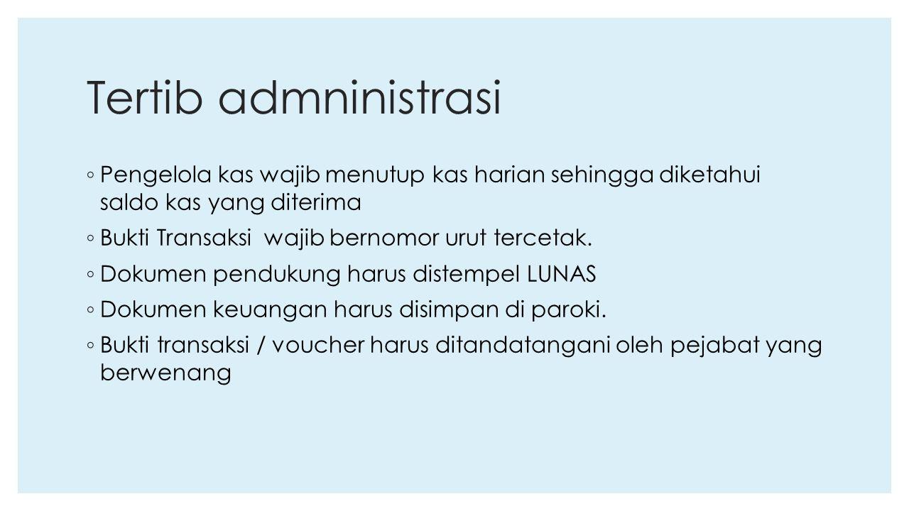 Tertib admninistrasi ◦ Pengelola kas wajib menutup kas harian sehingga diketahui saldo kas yang diterima ◦ Bukti Transaksi wajib bernomor urut terceta