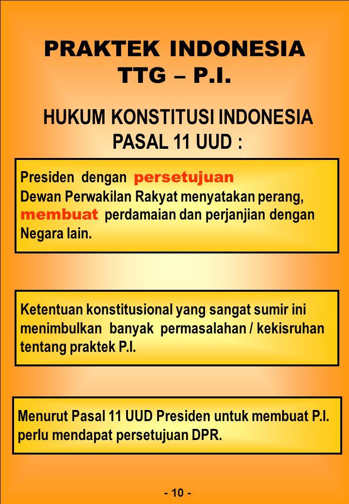 PRAKTEK INDONESIA TTG – P.I. HUKUM KONSTITUSI INDONESIA PASAL 11 UUD : Presiden dengan persetujuan Dewan Perwakilan Rakyat menyatakan perang, membuat