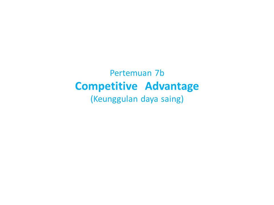 Pertemuan 7b Competitive Advantage (Keunggulan daya saing)