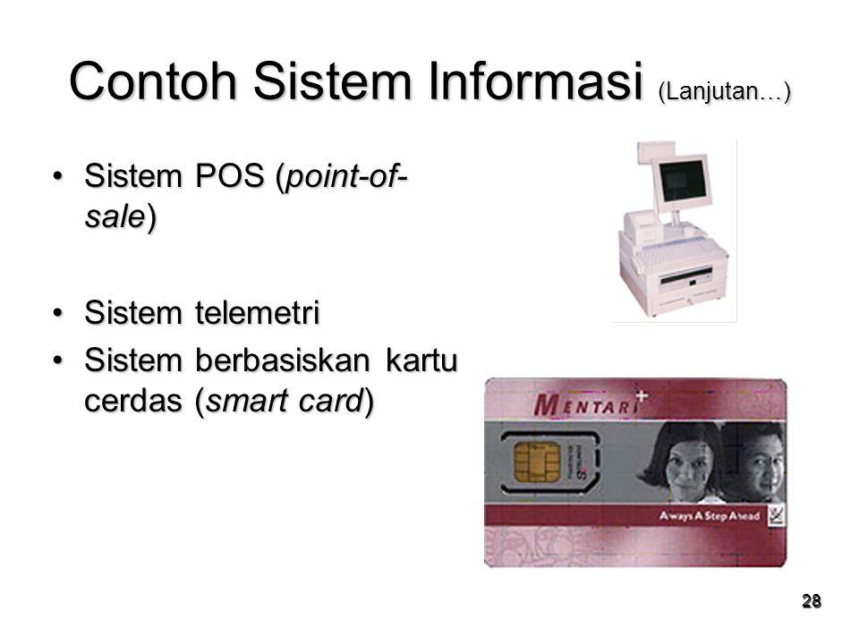 28 Contoh Sistem Informasi (Lanjutan…) Sistem POS (point-of- sale)Sistem POS (point-of- sale) Sistem telemetriSistem telemetri Sistem berbasiskan kart