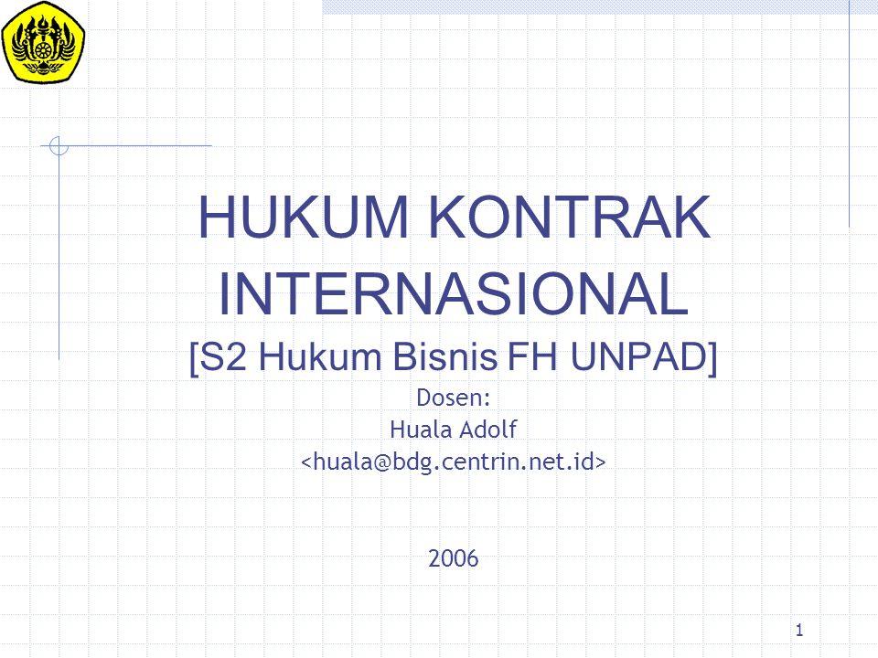 1 HUKUM KONTRAK INTERNASIONAL [S2 Hukum Bisnis FH UNPAD] Dosen: Huala Adolf 2006
