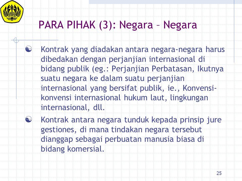 25 PARA PIHAK (3): Negara – Negara  Kontrak yang diadakan antara negara-negara harus dibedakan dengan perjanjian internasional di bidang publik (eg.: