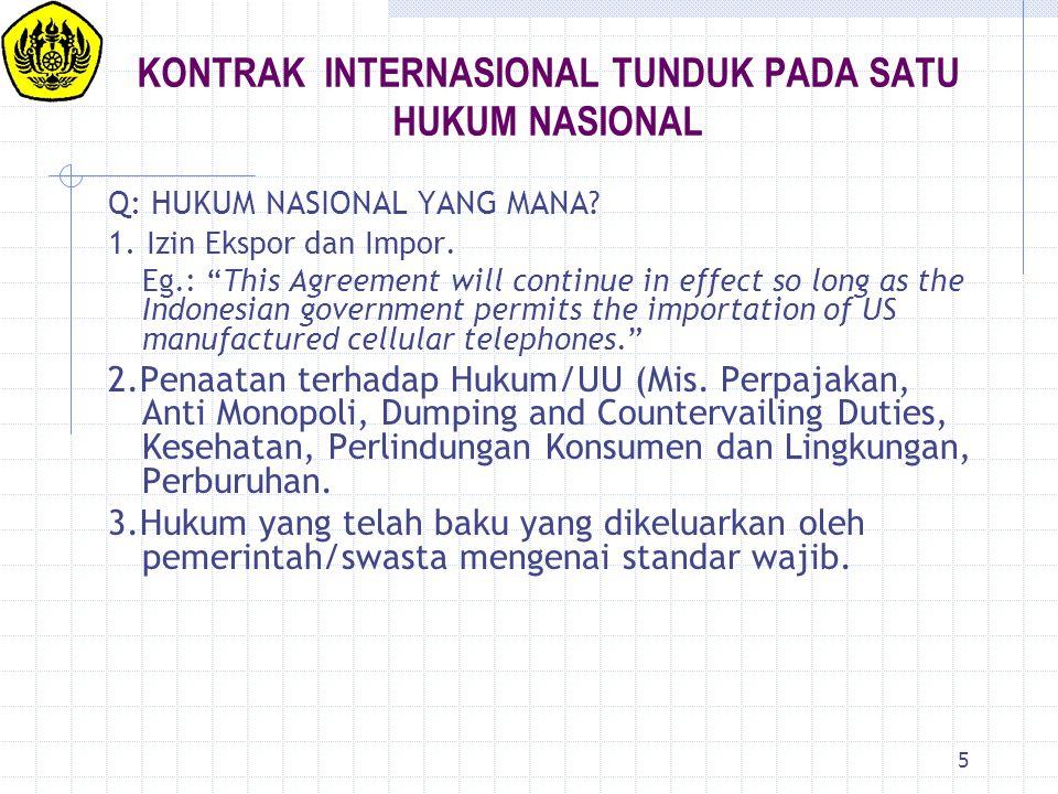 """5 KONTRAK INTERNASIONAL TUNDUK PADA SATU HUKUM NASIONAL Q: HUKUM NASIONAL YANG MANA? 1. Izin Ekspor dan Impor. Eg.: """"This Agreement will continue in e"""