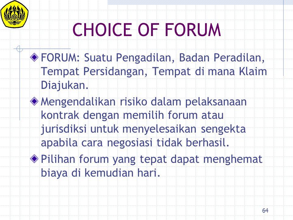 64 CHOICE OF FORUM FORUM: Suatu Pengadilan, Badan Peradilan, Tempat Persidangan, Tempat di mana Klaim Diajukan. Mengendalikan risiko dalam pelaksanaan