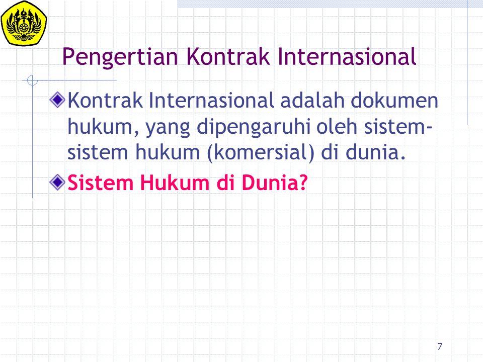 7 Pengertian Kontrak Internasional Kontrak Internasional adalah dokumen hukum, yang dipengaruhi oleh sistem- sistem hukum (komersial) di dunia. Sistem