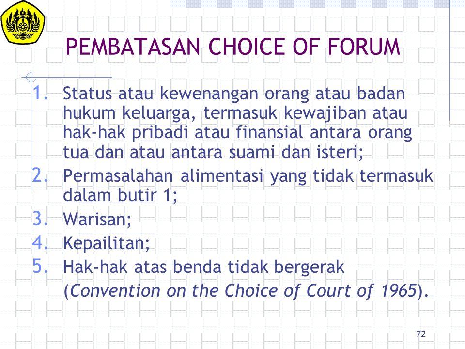 72 PEMBATASAN CHOICE OF FORUM 1. Status atau kewenangan orang atau badan hukum keluarga, termasuk kewajiban atau hak-hak pribadi atau finansial antara