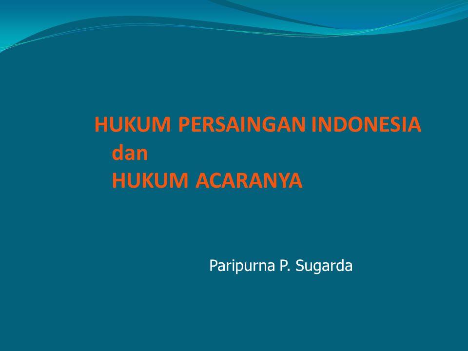 HUKUM PERSAINGAN INDONESIA dan HUKUM ACARANYA Paripurna P. Sugarda