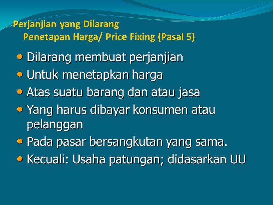 Perjanjian yang Dilarang Penetapan Harga/ Price Fixing (Pasal 5) Dilarang membuat perjanjian Dilarang membuat perjanjian Untuk menetapkan harga Untuk