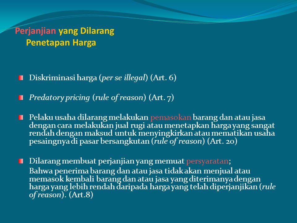 Perjanjian yang Dilarang Penetapan Harga Diskriminasi harga (per se illegal) (Art. 6) Predatory pricing (rule of reason) (Art. 7) Pelaku usaha dilaran