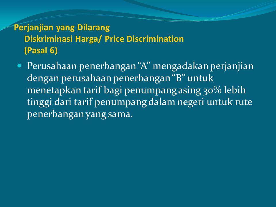 """Perjanjian yang Dilarang Diskriminasi Harga/ Price Discrimination (Pasal 6) Perusahaan penerbangan """"A"""" mengadakan perjanjian dengan perusahaan penerba"""