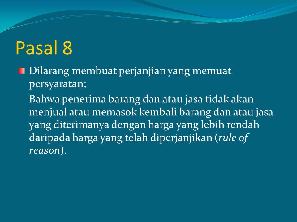 Pasal 8 Dilarang membuat perjanjian yang memuat persyaratan; Bahwa penerima barang dan atau jasa tidak akan menjual atau memasok kembali barang dan at