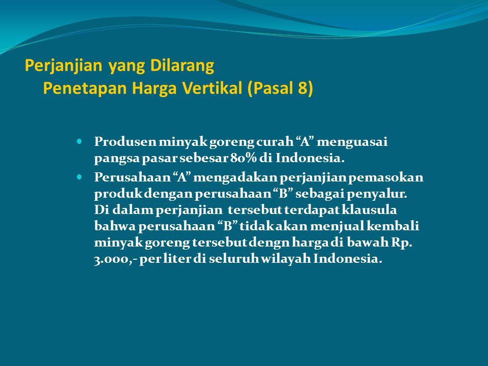 """Perjanjian yang Dilarang Penetapan Harga Vertikal (Pasal 8) Produsen minyak goreng curah """"A"""" menguasai pangsa pasar sebesar 80% di Indonesia. Perusaha"""