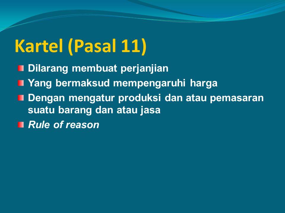 Kartel (Pasal 11) Dilarang membuat perjanjian Yang bermaksud mempengaruhi harga Dengan mengatur produksi dan atau pemasaran suatu barang dan atau jasa