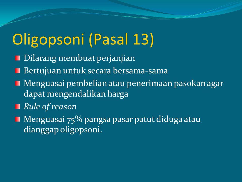 Oligopsoni (Pasal 13) Dilarang membuat perjanjian Bertujuan untuk secara bersama-sama Menguasai pembelian atau penerimaan pasokan agar dapat mengendal