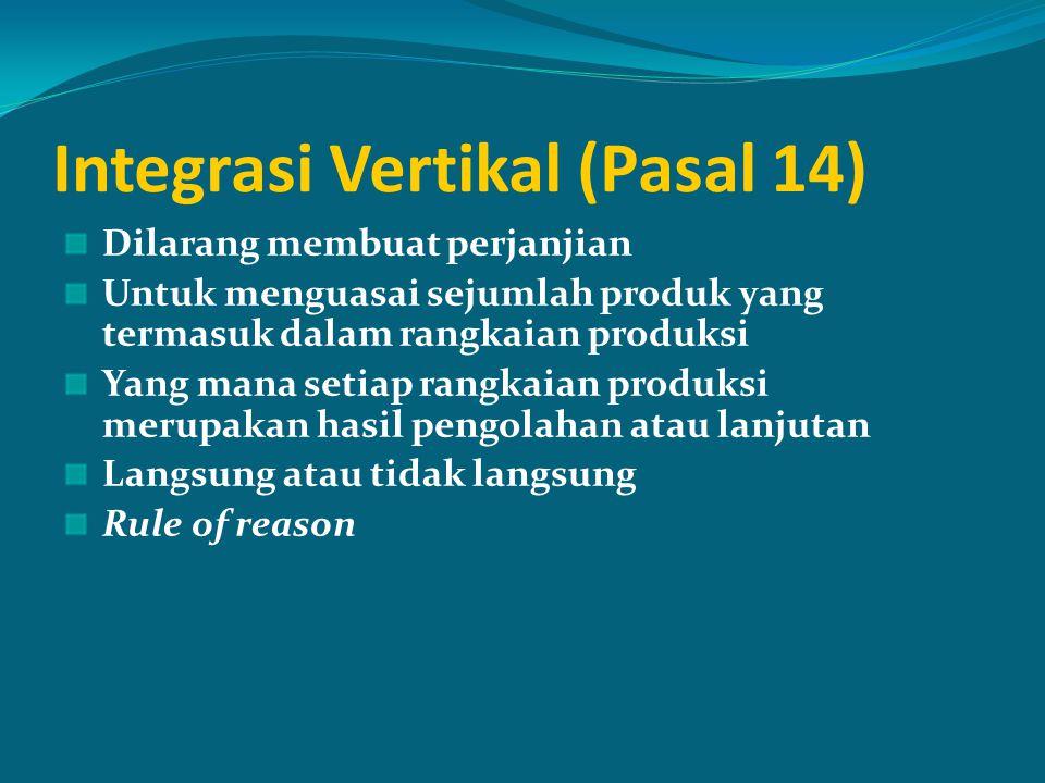 Integrasi Vertikal (Pasal 14) Dilarang membuat perjanjian Untuk menguasai sejumlah produk yang termasuk dalam rangkaian produksi Yang mana setiap rang