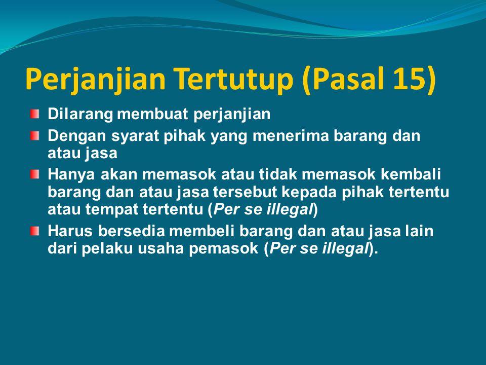 Perjanjian Tertutup (Pasal 15) Dilarang membuat perjanjian Dengan syarat pihak yang menerima barang dan atau jasa Hanya akan memasok atau tidak memaso