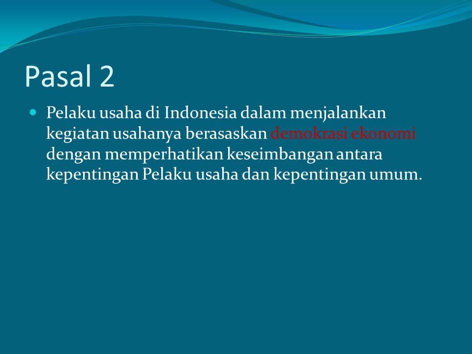 Pasal 2 Pelaku usaha di Indonesia dalam menjalankan kegiatan usahanya berasaskan demokrasi ekonomi dengan memperhatikan keseimbangan antara kepentinga