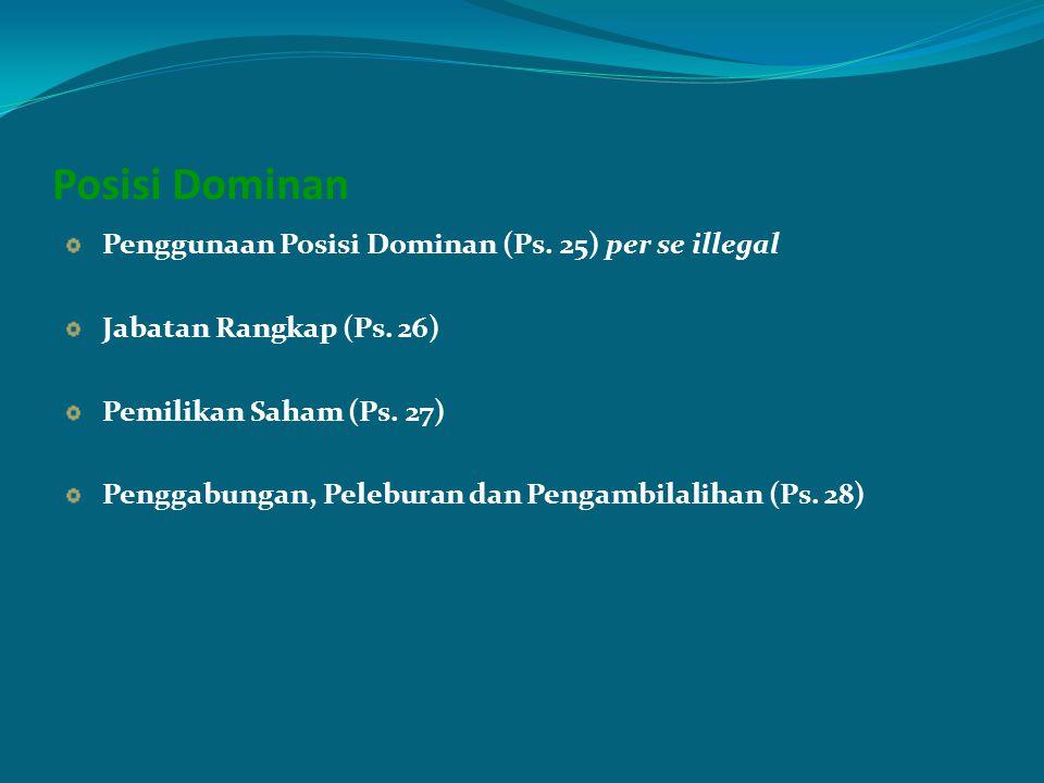 Posisi Dominan Penggunaan Posisi Dominan (Ps. 25) per se illegal Jabatan Rangkap (Ps. 26) Pemilikan Saham (Ps. 27) Penggabungan, Peleburan dan Pengamb