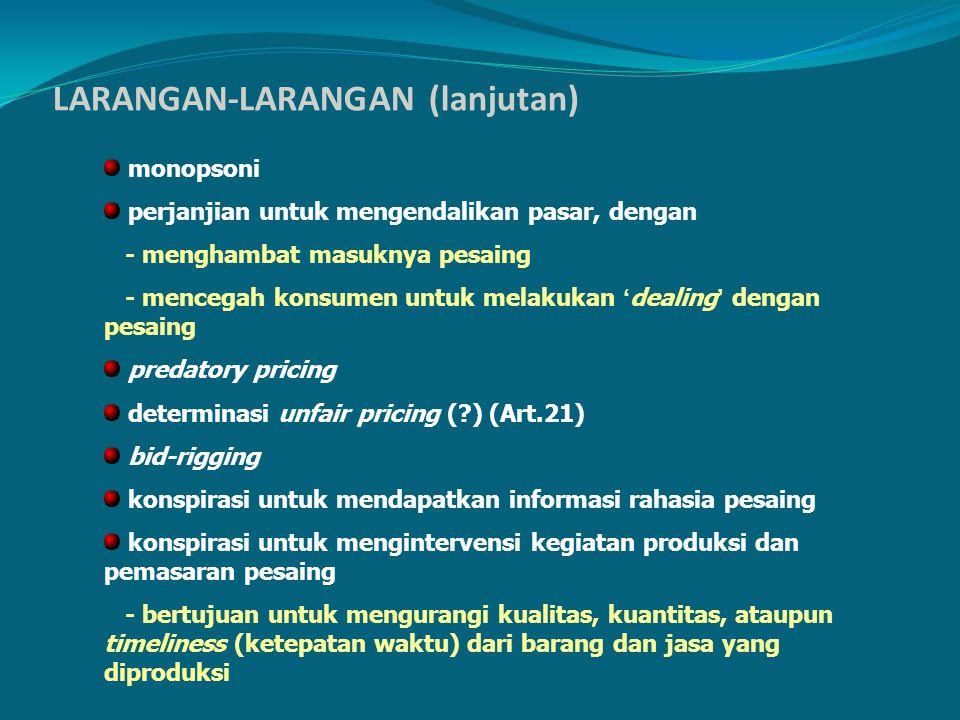 LARANGAN-LARANGAN (lanjutan) monopsoni perjanjian untuk mengendalikan pasar, dengan - menghambat masuknya pesaing - mencegah konsumen untuk melakukan