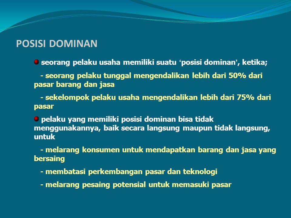 POSISI DOMINAN seorang pelaku usaha memiliki suatu ' posisi dominan ', ketika; - seorang pelaku tunggal mengendalikan lebih dari 50% dari pasar barang
